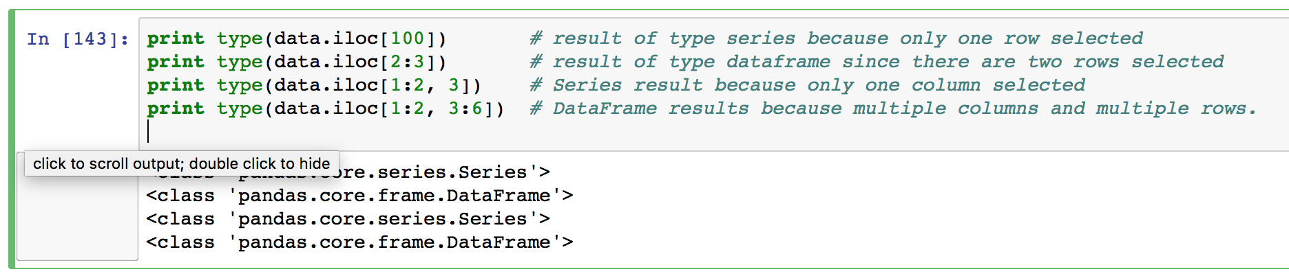 You may end up with a Pandas Series or a Pandas Dataframe when you use the iloc indexer